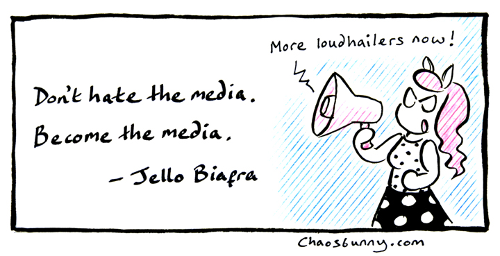 Cartoon illustration, with quote Dont hate the media. Become the media. - Jello Biafra